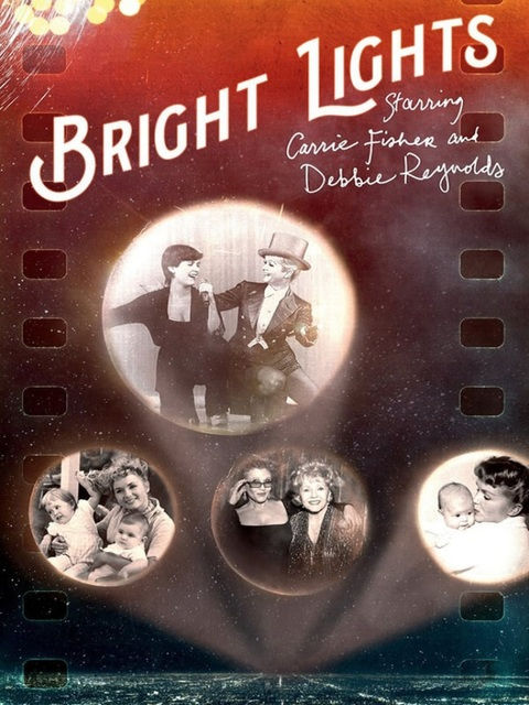 Bright Lights : Starring Carrie Fisher and Debbie Reynolds