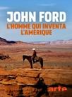 John Ford, l'homme qui inventa l'Amérique